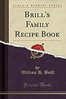 Brill's Family Recipe Book (Classic Reprint)