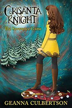 Crisanta Knight: The Severance Game (Crisanta Knight Series Book 2) by [Culbertson, Geanna]