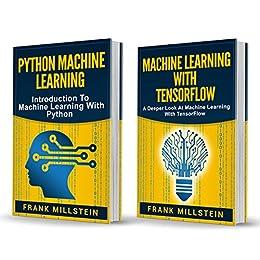 Machine Learning: 2 Manuscripts - Python Machine Learning And Machine Learning With TensorFlow by [Millstein, Frank ]