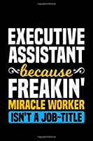 Executive Assistant Because Freakin Miracle Worker Isn't A Job-Title: Lined A5 Notebook for Office Journal