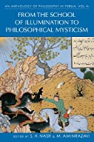 An Anthology of Philosophy in Persia: From the School of Illumination to Philosophical Mysticism