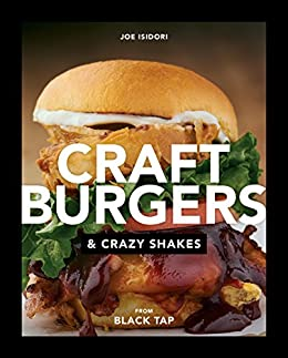Craft Burgers and Crazy Shakes from Black Tap 電子書籍: Joe Isidori