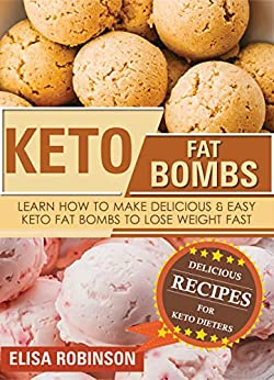 Keto Fat Bombs: Learn How to Make Delicious and Easy Keto Fat Bombs to Lose Weight Fast by [Robinson, Elisa]