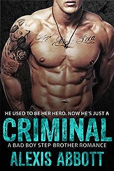 Criminal: A Bad-Boy Stepbrother Romance by [Abbott, Alexis, Abbott, Alex]
