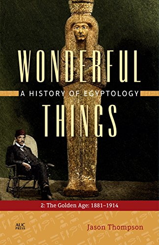Download Wonderful Things: A History of Egyptology: The Golden Age: 1881-1914 9774166922