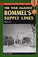 The War Against Rommel's Supply Lines, 1942-43 (Stackpole Military History Series)