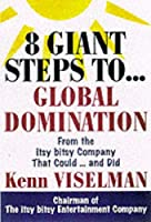 Eight Giant Steps to Global Domination: A Personal Guide to Finding Your Niche Conquering Your Market and Taking   Your Company to the Top