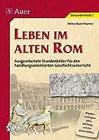 Leben im alten Rom: Stundenbilder fuer den handlungsorientierten Geschichtsunterricht, umfangreiche Materialien (5. bis 7. Klasse)
