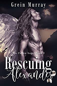 Rescuing Alexander (His Fallen Angel Book 3) by [Murray, Grein]