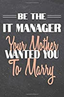 Be The IT Manager Your Mother Wanted You To Marry: IT Manager Dot Grid Notebook, Planner or Journal - 110 Dotted Pages - Office Equipment, Supplies - Funny IT Manager Gift Idea for Christmas or Birthday