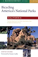 Bicycling America's National Parks: California: The Best Road and Trail Rides from Joshua Tree to Redwood Nati Onal Park (BICYCLING AMERICA'S NATIONAL PARKS : CALIFORNIA)