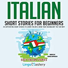 Italian Short Stories for Beginners: 20 Captivating Short Stories to Learn Italian & Grow Your Vocabulary the Fun Way!: Easy Italian Stories, Book 1