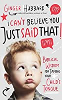 I Can't Believe You Just Said That!: Biblical Wisdom for Taming Your Child's Tongue, Library Edition