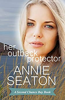 Her Outback Protector (Second Chance Bay Book 2) by [Seaton, Annie]