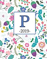 P. 2019: Spring Flowers and Monogram P Weekly Planner 2019: 12 Month Agenda - Calendar, Organizer, Notes & Goals (Weekly and Monthly Planner 8 X10 Inches 135 Pages )