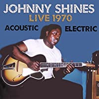 Live 1970 Acoustic & Electric by JOHNNY SHINES (2014-05-03)