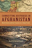Connecting Histories in Afghanistan: Market Relations and State Formation on a Colonial Frontier