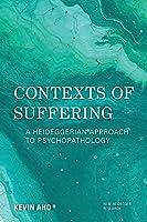 Contexts of Suffering (New Heidegger Research)