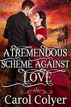 A Tremendous Scheme Against Love: A Historical Western Romance Book by [Colyer, Carol]