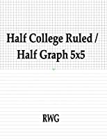 """Half College Ruled / Half Graph 5x5: 200 Pages 8.5"""" X 11"""""""