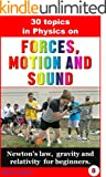 Physics: 30 basic topics in Physics on forces, motion and sound.: Newston's laws, gravity and relativety for beginners. (s...