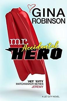 Mr. Accidental Hero: Jeremy (Jet City Matchmaker Book 1) by [Robinson, Gina]