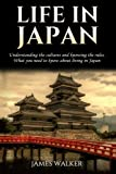 Life in Japan: Understanding the Cultures and Knowing the Rules. What You Need to Know About Living in Japan