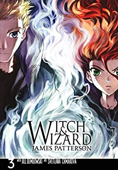 Witch & Wizard: The Manga Vol. 3 by [Patterson, James, Chmakova, Svetlana]