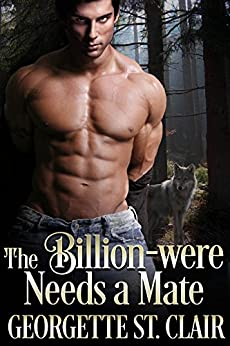 The Billion-were Needs A Mate (The Alpha Billion-weres Book 1) by [St. Clair, Georgette]