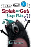 Splat the Cat: Splat the Cat Sings Flat (I Can Read Level 1)