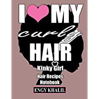 Hair Recipes Notebook: I Love My Curly Hair, Kinky Girl, Hair Recipes Journal, 140 Organized Pages to Write Hair Growth Recipes, Hair Remedies, Cooking Recipes, Plus 10 Lined Paper, Plus 10 Free Tips to Get Thicker, Longer and Stronger Hair.
