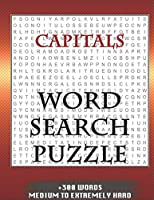 CAPITALS WORD SEARCH PUZZLE +300 WORDS Medium To Extremely Hard: AND MANY MORE OTHER TOPICS, With Solutions, 8x11' 80 Pages, All Ages : Kids 7-10, Solvable Word Search Puzzles, Seniors And Adults.