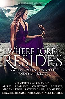 Where Lore Resides: A Young Adult & New Adult Fantasy Anthology by [Megan Linski, Ali Winters, Alicia Rades, Alisha Klapheke, Constance Roberts, Raye Wagner, S.D. Grimm, Lena Hillbrand, T. Ariyanna, Stacey Rourke]