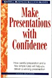 Make Presentations with Confidence (Business Success Guides)