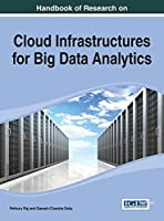 Handbook of Research on Cloud Infrastructures for Big Data Analytics (Advances in Data Mining and Database Management Book Series)