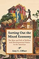 Sorting Out the Mixed Economy: The Rise and Fall of Welfare and Developmental States in the Americas (Histories of Economic Life)