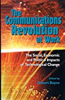 The Communications Revolution at Work: The Social, Economic and Political Impacts of Technological Change (Canada-United Kingdom Colloquia)