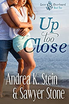 Up Too Close (Love Overboard Book 2) by [Stein, Andrea K., Stone, Sawyer]