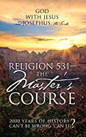 Religion 531 - The Master's Course: 2000 Years of History Can't Be Wrong, Can It?