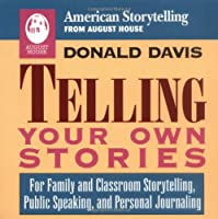 Telling Your Own Stories: For Family and Classroom Storytelling, Public Speaking, and Personal Journaling (American Storytelling)