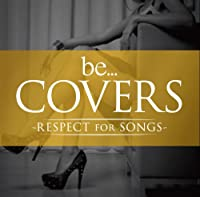 Be Covers -RESPECT for SONGS-