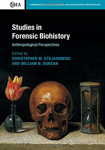 Download Studies in Forensic Biohistory: Anthropological Perspectives (Cambridge Studies in Biological and Evolutionary Anthropology) 1107073545
