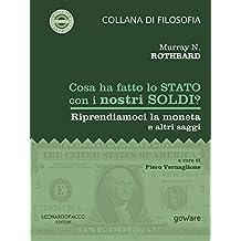 Cosa ha fatto lo Stato con i nostri soldi? Riprendiamoci la moneta e altri saggi (Italian Edition)
