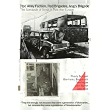 Red Army Faction. Red Brigades, Angry Brigade. The Spectacle of Terror in Post War Europe