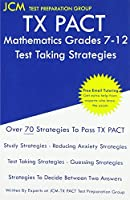 TX PACT Mathematics Grades 7-12 - Test Taking Strategies: TX PACT 735 Exam - Free Online Tutoring - New 2020 Edition - The latest strategies to pass your exam.