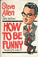 How to Be Funny: Discovering the Comic You
