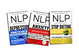 NLP: Anxiety, Depression & Dieting: 3 Manuscripts - NLP: Anxiety, NLP: Depression, NLP: Stop Dieting (NLP, Neuro Linguistic Programming, Anxiety, Depression, ... Self Improvement Book 1) (English Edition)