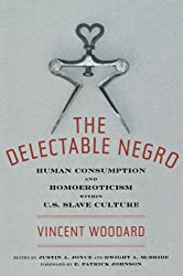 The Delectable Negro: Human Consumption and Homoeroticism Within U.S Slave Culture (Sexual Cultures)