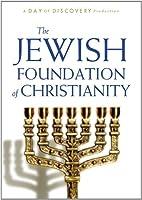 The Jewish Foundation of Christianity