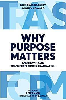 Why Purpose Matters: And How It Can Transform Your Organisation by [Barnett, Nicholas, Howard, Rodney]